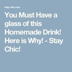 You Must Have a glass of this Homemade Drink! Here is Why! - Stay Chic!
