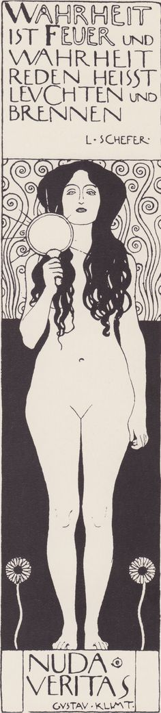 "Nuda Veritas, Gustav Klimt ""Truth is fire and speaking the truth means shining and burning."""