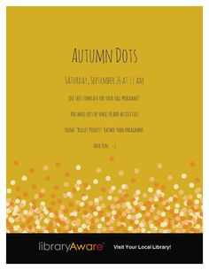 "Autumn is here! Use our Autumn Dots template to promote your programs. Remember ""less is more"" when it comes to putting text on flyers. Search ""leaves"" or ""Autumn"" in LibraryAware to find this template."
