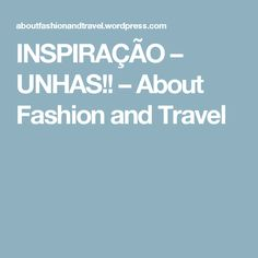 INSPIRAÇÃO – UNHAS!! – About Fashion and Travel Travel, Finger Nails, Trips, Traveling, Tourism, Outdoor Travel, Vacations