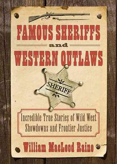 Famous Sheriffs and Western Outlaws: Incredible True Stories of Wild West Showdowns and Frontier Justice
