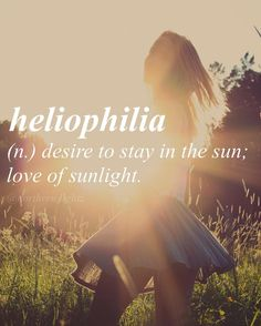 Heliophilia: desire to stay in the sun; love of sunlight Unusual Words, Weird Words, Rare Words, Big Words, Unique Words, Powerful Words, Cool Words, Pretty Words, Beautiful Words