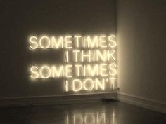 sometimes I think sometimes I don't |neon