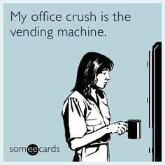 My office crush is the vending machine. Job Humor, Sarcasm Humor, Daily Funny, The Funny, Funny Jokes, Hilarious, Funny Gifs, Funny Confessions, Everything Funny