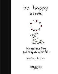 LO QUE LEO: BE HAPPY -SÉ FELIZ- (MONICA SHEEHAN)