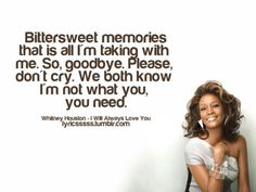 My girl Whitney.  He needed you, but You did not need Him.  Bless you in heaven.