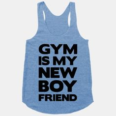 Some one please buy me this shirt!! Gym Is My New Boyfriend | HUMAN