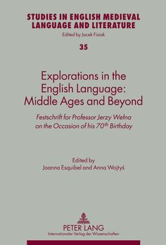 Explorations in the English language : Middle Ages and beyond : festschrift for Professor Jerzy Welna on the occasion of his 70th birthday / edited by Joanna Esquibel and Anna Wojtys - Frankfurt am Main : Peter Lang, cop. 2012