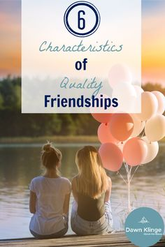 Do you value friendship? We are born to connect with others. Here are 6 characteristic of quality friendships.