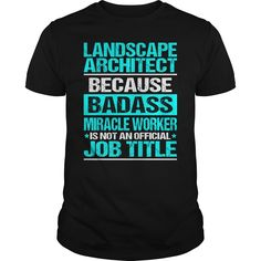 Landscape Architect Because Badass Miracle Worker Is Not An Official Job Title T-Shirt, Hoodie Landscape Architect