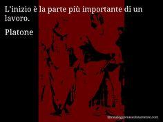 Aforisma di Platone : L'inizio è la parte più importante di un lavoro.
