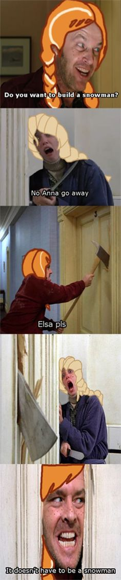 Frozen meets The Shining :) Laughed way too hard at this! @Sarah Miles
