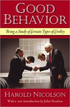 Good Behavior: Being a Study of Certain Types of Civility: Harold Nicolson, Juliet Nicolson: 9781604190106: Amazon.com: Books