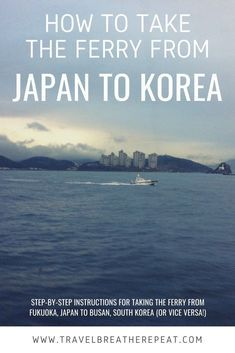 How to take the ferry from Fukuoka to Busan; to take the ferry from Japan to South Korea; Japan Travel Tips, Asia Travel, Solo Travel, Travel Plane, Disney Travel, Cruise Travel, Spain Travel, Travel Backpack, Travel Advice
