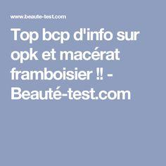Top bcp d'info sur opk et macérat framboisier !! - Beauté-test.com