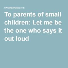 To parents of small children: Let me be the one who says it out loud
