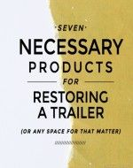 7 Necessary Products for Restoring a Trailer (or Any Space for that Matter!)