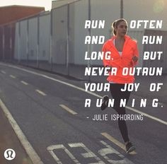 Never outrun your joy of Running