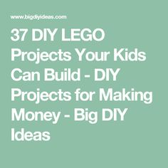 37 DIY LEGO Projects Your Kids Can Build - DIY Projects for Making Money - Big DIY Ideas