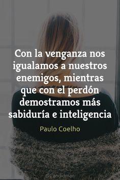 Con la venganza nos igualamos a nuestros enemigos mientras que con el perdón demostramos más sabiduría e inteligencia.  Paulo Coelho  @Candidman     #Frases Paulo Coelho Candidman Enemigos Frases Celebres Inteligencia Perdón Sabiduría Venganza @candidman