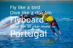 Flyboard Portugal, the coolest, most energetic and newest way to Go Discover the waters of Portugal, all year round! - Go Discover Portugal travel