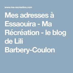 Mes adresses à Essaouira - Ma Récréation - le blog de Lili Barbery-Coulon