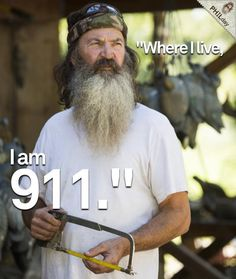 Phil Robertson from Duck Dynasty.  I love his way of thinking!!