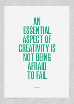 An essential aspect of creativity is: not being afraid to fail