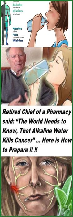 "Retired Chief of a Pharmacy said: ""The World needs to Know, That Alkaline Water Kills Cancer"" … Here is How to Prepare it! – Let's Tallk"