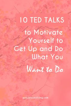 awesome 10 TED Talks to Motivate Yourself to Get Up and Do What You Want to Do Do What You Want, How To Get, What Inspires You, Get Up, Best Ted Talks, Life Hacks, Motivational Quotes, Inspirational Quotes, Budget Planer