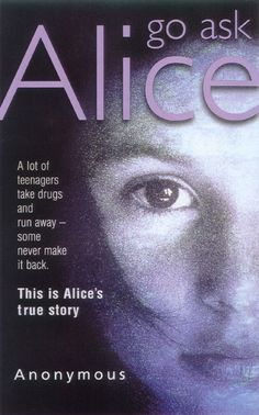 Go Ask Alice by Anonymous - was the No. 18 most banned and challenged title 2000-2009