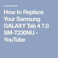 How to Replace Your Samsung GALAXY Tab 4 7.0 SM-T230NU - YouTube