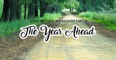 Goal Setting Workshop Part 2 (Setting Goals For The Year Ahead)