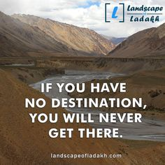 Travel Quote : IF YOU HAVE NO DESTINATION, YOU WILL NEVER GET THERE. #landscapeofladakh #ladakh #ladakhtour #ladakhquote #leh #travelquote Leh Ladakh, Travel Quotes, Trekking, Traveling, Tours, Explore, Adventure, Landscape, Beach