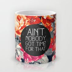 Ain't Nobody Got Time For That Mug by Sara Eshak | Society6