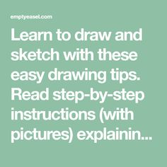 Learn to draw and sketch with these easy drawing tips. Read step-by-step instructions (with pictures) explaining how to draw what you see. If you want to be able to draw realistically, these 12 drawing techniques will help improve your drawing skills.