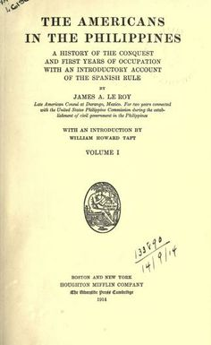The Americans in the Philippines, a history of the conquest and first years of occupation, with an introductory account of the Spanish rule; (1914) https://archive.org/details/americansinphili00lerouof thttps://archive.org/stream/americansinphili00lerouoft#page/n9/mode/2up https://ia700304.us.archive.org/3/items/americansinphili00lerouoft/americansinphili00lerouoft.pdf