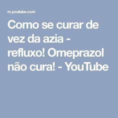 Como se curar de vez da azia - refluxo! Omeprazol não cura! - YouTube