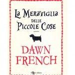 La meraviglia delle piccole cose (A Tiny Bit Marvellous) by Dawn French