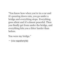 This is how someone described to me using drugs as a coping mechanism.for that very brief moment, there is no rain, but the rain always comes back when you pass the bridge. Hurt Quotes, Poem Quotes, Sad Quotes, Quotes To Live By, Poems, Life Quotes, Love Hurts, Sad Love, Pretty Words