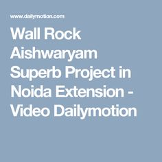 Wall Rock Aishwaryam Superb Project in Noida Extension - Video Dailymotion
