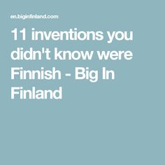 11 inventions you didn't know were Finnish - Big In Finland