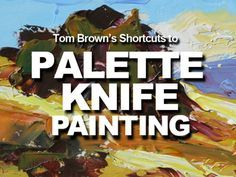 Tom Brown's Shortcuts To Palette Knife Painting Pallette Knife Painting, Pallet Painting, Palette Knife, Texture Painting, Painting Videos, Painting Lessons, Painting Techniques, Painting Tutorials, Painting Tips