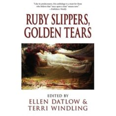 RUBY Slippers, Golden Tears In their third critically acclaimed collection of original fairy tales for adults World Fantasy Award-winning editors Ellen Datlow and Terri Windling present 21 new stories by some of the top names in http://www.MightGet.com/january-2017-13/ruby-slippers-golden-tears.asp