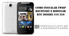 Como instalar TWRP Recovery e Rootear HTC Desire 310 320