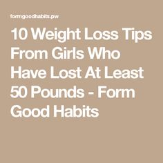 10 Weight Loss Tips From Girls Who Have Lost At Least 50 Pounds - Form Good Habits