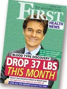 Blood type diet. Dr Oz lost weight 37 pounds this month,  Women Only First Magazine Cover Benefits of blood type diet