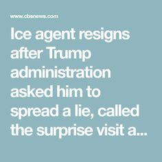 2c2fc76c3 Ice agent resigns after Trump administration asked him to spread a lie,  called the surprise