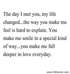 The day I met you my life changed... I truly love you!!