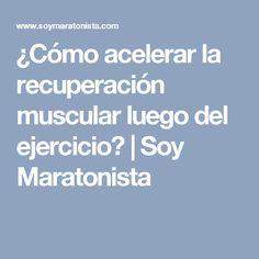 ¿Cómo acelerar la recuperación muscular luego del ejercicio? | Soy Maratonista